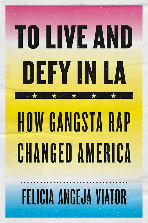 Book cover of To Live and Defy, How Gangsta Rap Changed America by Felicia Angeja Viator
